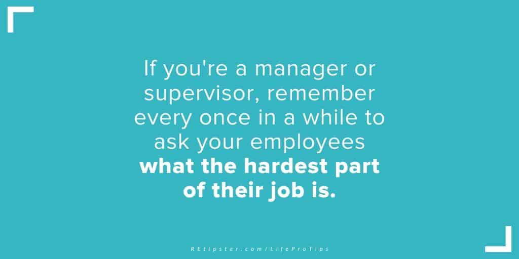LifeProTips23 - ask your employees what the hardest part of their job is